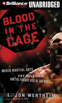 Blood in the Cage: Mixed Martial Arts, Pat Miletich, and the Furious Rise of the UFC 9781423374749