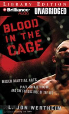 Blood in the Cage: Mixed Martial Arts, Pat Miletich, and the Furious Rise of the UFC 9781423374756