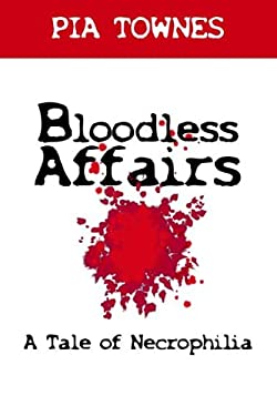 Bloodless Affairs: A Tale of Necrophilia 9781420885750