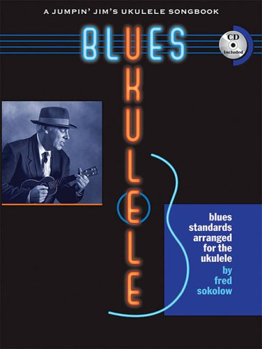 Blues Ukulele: A Jumpin' Jim's Ukulele Songbook [With CD (Audio)] 9781423465720