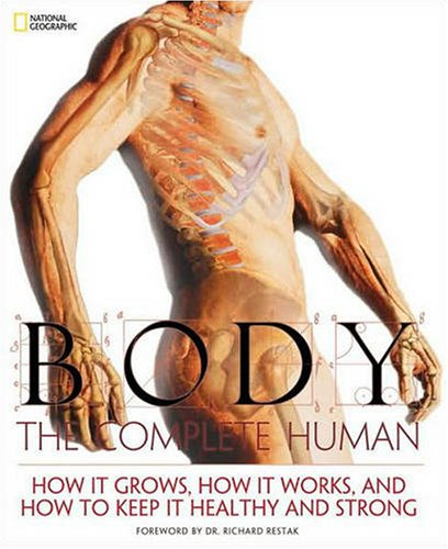 Body: The Complete Human; How It Grows, How It Works, and How to Keep It Healthy and Strong 9781426204494