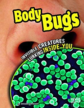 Body Bugs: Invisible Creatures Lurking Inside You 9781429672719