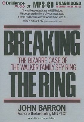 Breaking the Ring: The Bizarre Case of the Walker Family Spy Ring 9781423359272