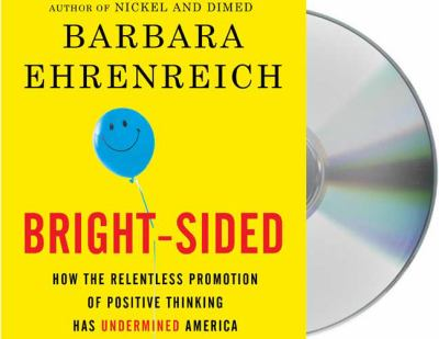 Bright-Sided: How the Relentless Promotion of Positive Thinking Has Undermined America 9781427208361