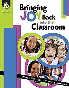 Bringing Joy Back Into the Classroom 9781425807566