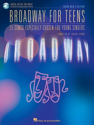 Broadway for Teens: 25 Songs Especially Chosen for Young Singers, Young Men's Edition [With CD] 9781423401209