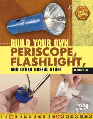 Build Your Own Periscope, Flashlight, and Other Useful Stuff 9781429662635