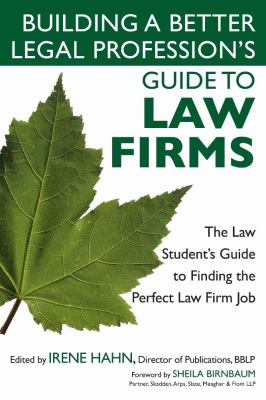 Building a Better Legal Profession's Guide to Law Firms: The Law Student's Guide to Finding the Perfect Law Firm Job 9781427798381