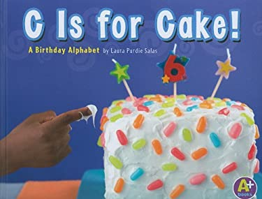 C Is for Cake!: A Birthday Alphabet 9781429639149