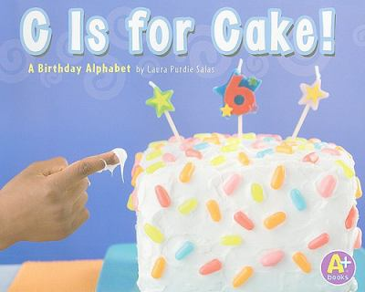 C Is for Cake!: A Birthday Alphabet 9781429648349