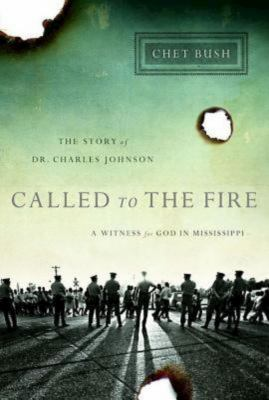 Called to the Fire: A Witness for God in Mississippi; The Story of Dr. Charles Johnson 9781426753282