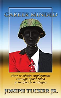 Career Minded: How to Obtain Employment Through Spirit Filled Principles and Strategies