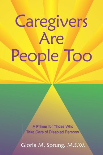 Caregivers Are People Too: A Primer for Those Who Take Care of Disabled Persons 9781420874648
