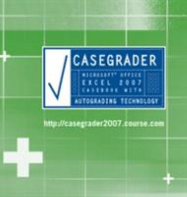 Casegrader: Microsoft Office Excel 2007 Casebook with Autograding Technology 9781423998235