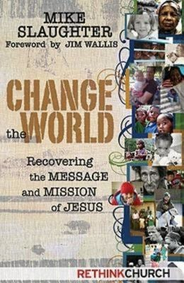 Change the World: Recovering the Message and Mission of Jesus 9781426702976