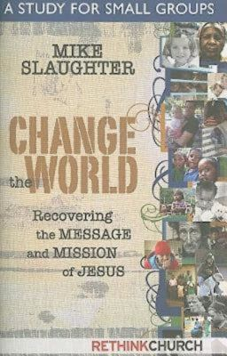 Change the World: A Study for Small Groups 9781426712098
