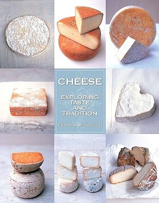 Cheese: Exploring Taste and Tradition 9781423606512