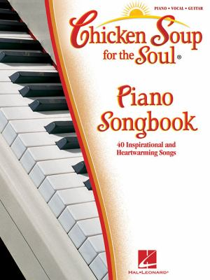 Chicken Soup for the Soul Piano Songbook: 40 Inspirational and Heartwarming Songs 9781423485490