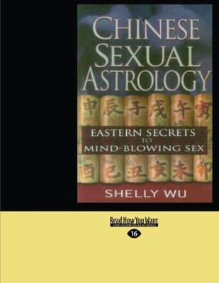 Chinese Sexual Astrology: Eastern Secrets to Mind-Blowing Sex 9781427098993