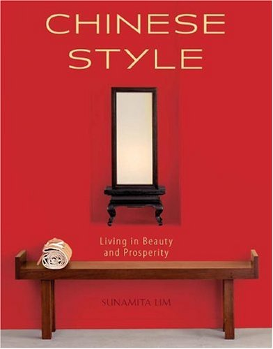Chinese Style: Living in Beauty and Prosperity 9781423600213