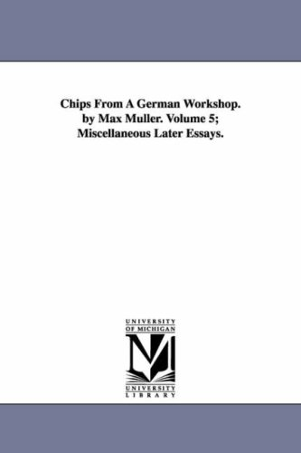 Chips from a German Workshop. by Max Mller. Volume 5; Miscellaneous Later Essays.