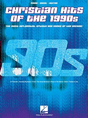Christian Hits of the 1990s: The Most Influential Artists and Songs of the Decade 9781423434542