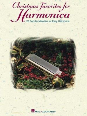 Christmas Favorites for Harmonica: 20 Popular Melodies for Easy Harmonica 9781423404477
