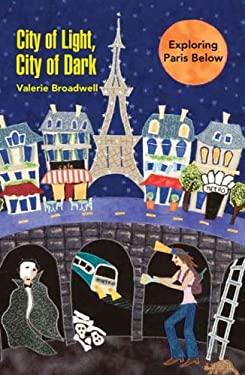 City of Light, City of Dark: Exploring Paris Below 9781425790226