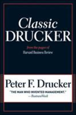 Classic Drucker: Essential Wisdom of Peter Drucker from the Pages of Harvard Business Review 9781422125922