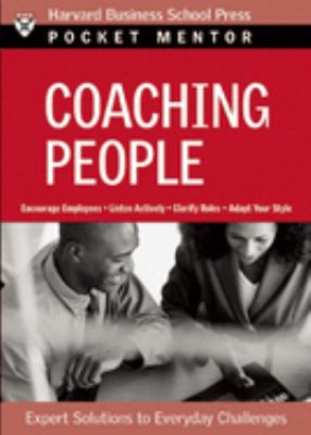 Coaching People: Expert Solutions to Everyday Challenges 9781422103470