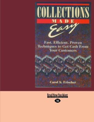 Collections Made Easy: Fast, Efficient, Proven Techniques to Get Cash from Your Customers (Easyread Large Edition) 9781427097255