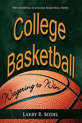 College Basketball: Wagering to Win 9781420872958