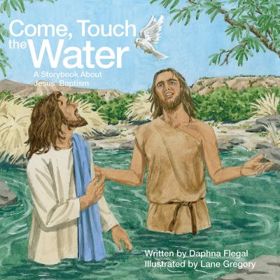Come, Touch the Water: A Storybook about Jesus' Baptism 9781426735974