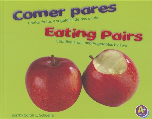 Comer Pares/Eating Pairs: Contar Frutas y Vegetales de DOS En DOS/Counting Fruits and Vegetables by Two 9781429682510