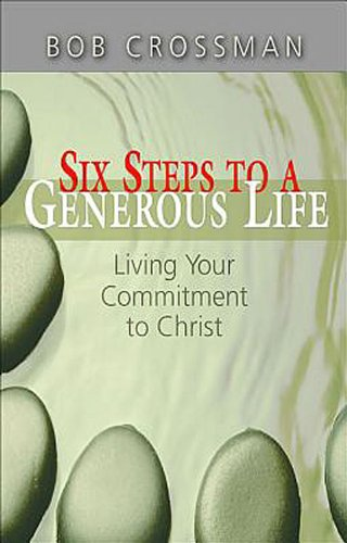 Six Steps to a Generous Life: Living Your Commitment to Christ 9781426746901