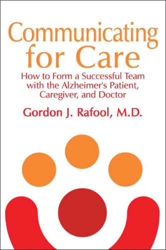 Communicating for Care: How to Form a Successful Team with the Alzheimer's Patient, Caregiver, and Doctor 9781424177189