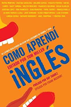 Como aprendi Ingles: 55 Latinos Realizados Relatan Sus Lecciones de Idioma y Vida 9781426200984