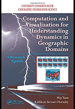 Computation and Visualization for Understanding Dynamics in Geographic Domains: A Research Agenda 9781420060324