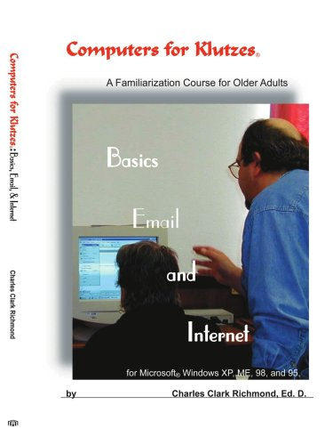 Computers for Klutzes, Basics, Email and Internet: A Familiarization Course for Older Adults 9781420827132