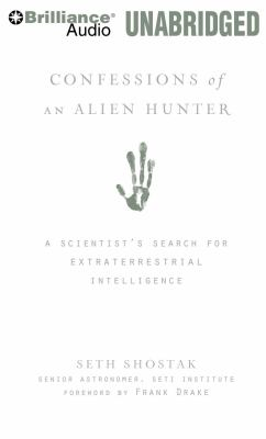 Confessions of an Alien Hunter: A Scientist's Search for Extraterrestrial Intelligence 9781423376408