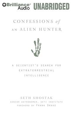 Confessions of an Alien Hunter: A Scientist's Search for Extraterrestrial Intelligence 9781423376415