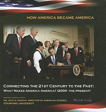 Connecting the 21st Century to the Past: What Makes America America? (2000-The Present) 9781422224090