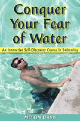 Conquer Your Fear of Water: An Innovative Self-Discovery Course in Swimming 9781420864441