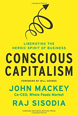Conscious Capitalism: Liberating the Heroic Spirit of Business 9781422144206