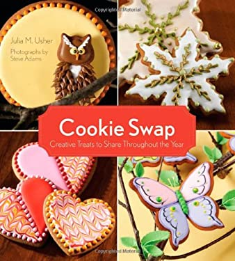 Cookie Swap: Creative Treats to Share Throughout the Year 9781423603788