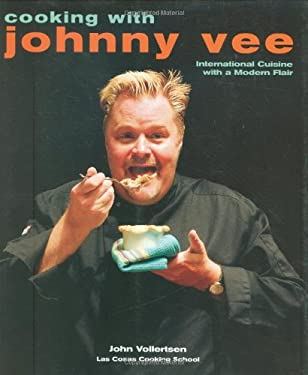 Cooking with Johnny Vee: International Cuisine with a Modern Flair 9781423601555