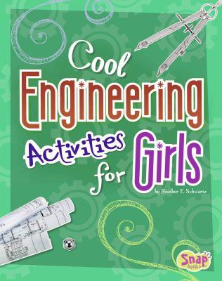 Cool Engineering Activities for Girls (Girls Science Club) Heather E. Schwartz