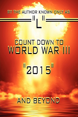 Count Down to World War III: 2015 and Beyond 9781424185597