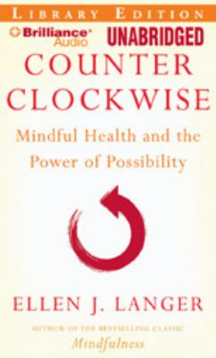 Counter Clockwise: Mindful Health and the Power of Possibility 9781423397694