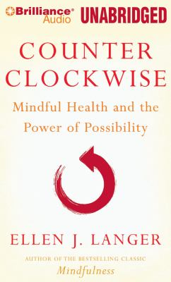 Counter Clockwise: Mindful Health and the Power of Possibility 9781423397687